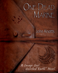 One Dead Marine, Post-Apocalyptic Sci-Fi/Fantasy, Earth, Swords, Sorcery, and Science